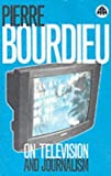 On Television and Journalism (0745313337) by PIERRE BOURDIEU