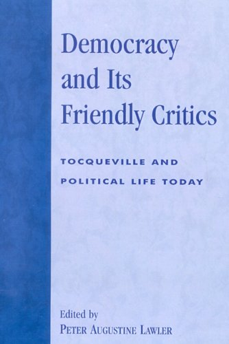 Democracy and Its Friendly Critics: Tocqueville and Political Life Today (Applications of Political Theory)
