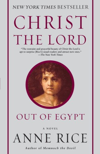 Christ the Lord: Out of Egypt: A Novel, Anne Rice