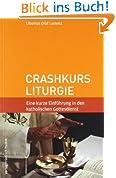 Crashkurs Liturgie: Eine kurze Einführung in den katholischen Gottesdienst