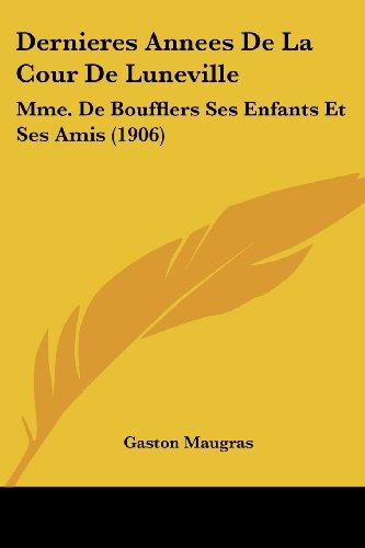 Dernieres Annees de La Cour de Luneville: Mme. de Boufflers Ses Enfants Et Ses Amis (1906)