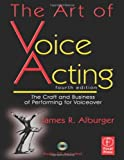 img - for By James Alburger - The Art of Voice Acting: The Craft and Business of Performing Voiceover (4th Edition) (7/17/10) book / textbook / text book