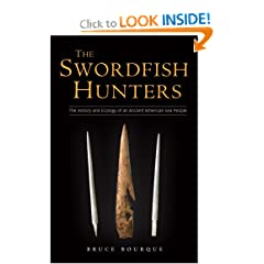The Swordfish Hunters: The History and Ecology of an Ancient American Sea People by Bruce Bourque