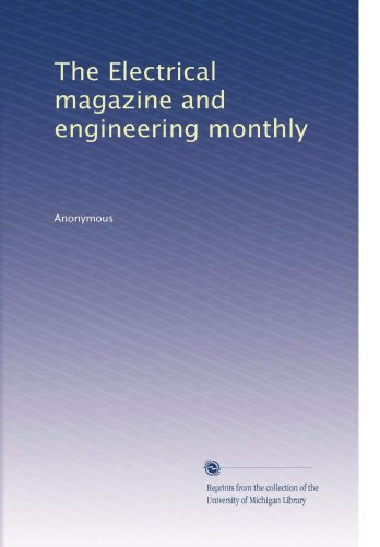 The Electrical Magazine And Engineering Monthly (Volume 4)
