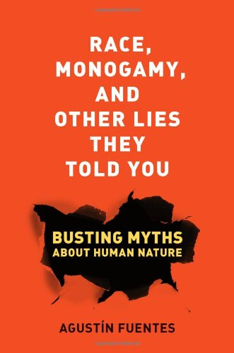 Race, Monogamy, and Other Lies They Told You - Busting Myths about Human Nature