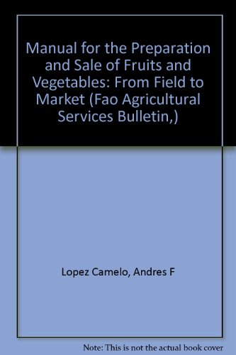 Manual for the Preparation And Sale of Fruits And Vegetables from Field to Market: Fao Agricultural Services Bulletin No