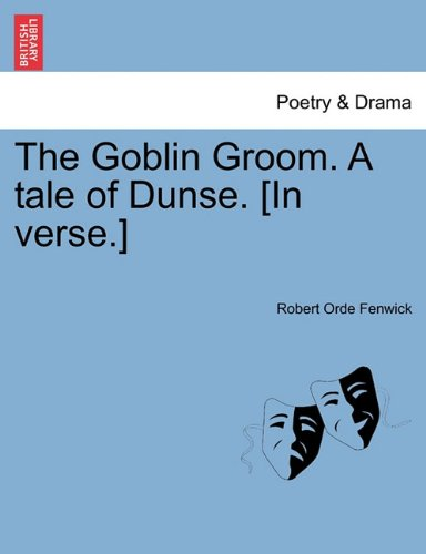 The Goblin Groom. A tale of Dunse. [In verse.]