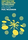 img - for Construction Collaboration Technologies: An Extranet Evolution by Paul Wilkinson (2005-10-23) book / textbook / text book