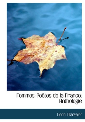 Femmes-Poëtes de la France: Anthologie: Anthologie (Large Print Edition)