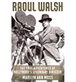 img - for [ RAOUL WALSH: THE TRUE ADVENTURES OF HOLLYWOOD'S LEGENDARY DIRECTOR (SCREEN CLASSICS) ] BY Moss, Marilyn Ann ( Author ) Sep - 2013 [ Paperback ] book / textbook / text book