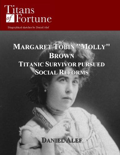 "Margaret Tobin ""Molly"" Brown: Titanic Survivor Pursued Social Reforms (Titans of Fortune)"