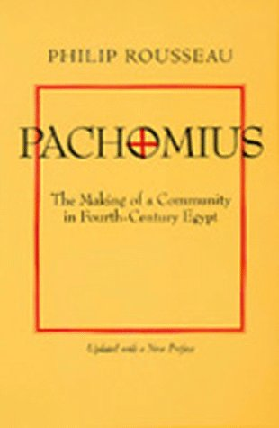 Pachomius : The Making of a Community in Fourth-Century Egypt, PHILIP ROUSSEAU