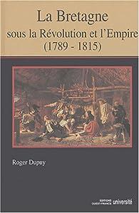 La Bretagne sous la Révolution et l\'Empire (1789-1815) par Roger Dupuy