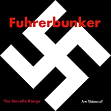 Fuhrerbunker: The Novella Range, Book 2 (       UNABRIDGED) by Ian Shimwell Narrated by Alan Ceppos