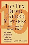 Top Ten Dumb Career Mistakes: ...And How to Avoid Them