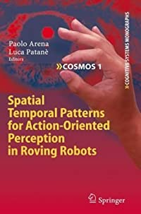 9780138891480: Spatial Temporal Patterns for Action-Oriented Perception in Roving Robots (Cognitive Systems Monographs)