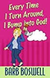 img - for Every Time I Turn Around, I Bump Into God! by Barb Boswell (2003-06-15) book / textbook / text book