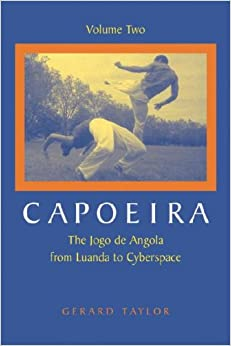 Capoeira: The Jogo de Angola from Luanda to Cyberspace, Volume Two