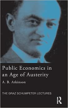 Public Economics In An Age Of Austerity (The Graz Schumpeter Lectures)