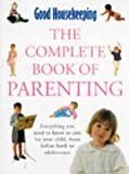 Good Housekeeping Complete Book of Parenting: Everything You Need to Know to Care for Your Child from Pregnancy to Adolescence (Good Housekeeping Cookery Club) (0091790425) by Good Housekeeping Institute