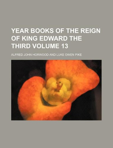 Year books of the reign of King Edward the Third Volume 13