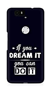 Amez If you can Dream it You can do it Back Cover For Huawei Nexus 6P
