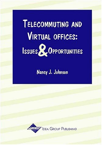Telecommuting and Virtual Offices: Issues and Opportunities