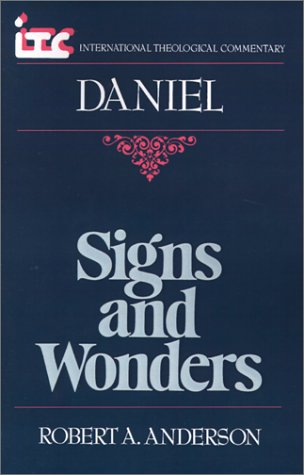 Signs and Wonders: A Commentary on the Book of Daniel (International Theological Commentary), ROBERT A. ANDERSON