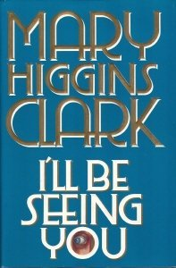I'll Be Seeing You by Mary Higgins Clark