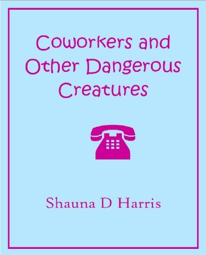 Coworkers and Other Dangerous Creatures