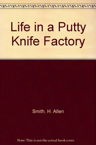Life In A Putty Knife Factory