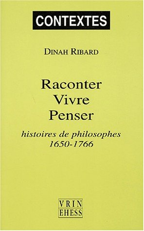 Raconter, vivre, penser : Histoires de philosophes, 1650-1766
