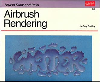 Airbrush Rendering (How to Draw and Paint) written by Gary Buckley