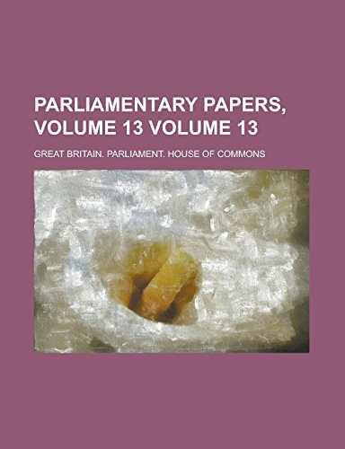 Parliamentary Papers, Volume 13 Volume 13
