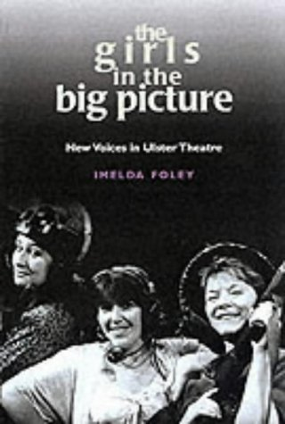 The Girls in the Big Picture: New Voices from Ulster Theatre: New Voices in Ulster Theatre