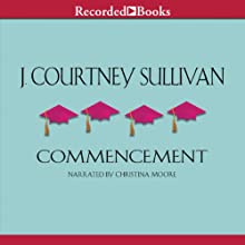 Commencement   Livre audio Auteur(s) : J. Courtney Sullivan Narrateur(s) : Christina Moore