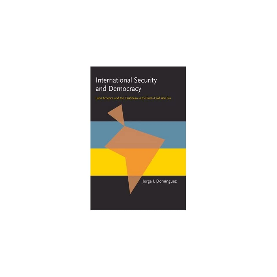 International Security and Democracy Latin America and the Caribbean in the Post Cold War Era (Pitt Latin American Series)