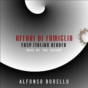Affari di Famiglia: Easy Italian Reader | [Alfonso Borello]