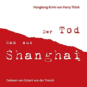Der Tod kam aus Shanghai Hörbuch