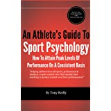 An Athlete's Guide To Sport Psychology: How To Attain Peak Levels Of Performance On A Consistent Basisby Tony Reilly