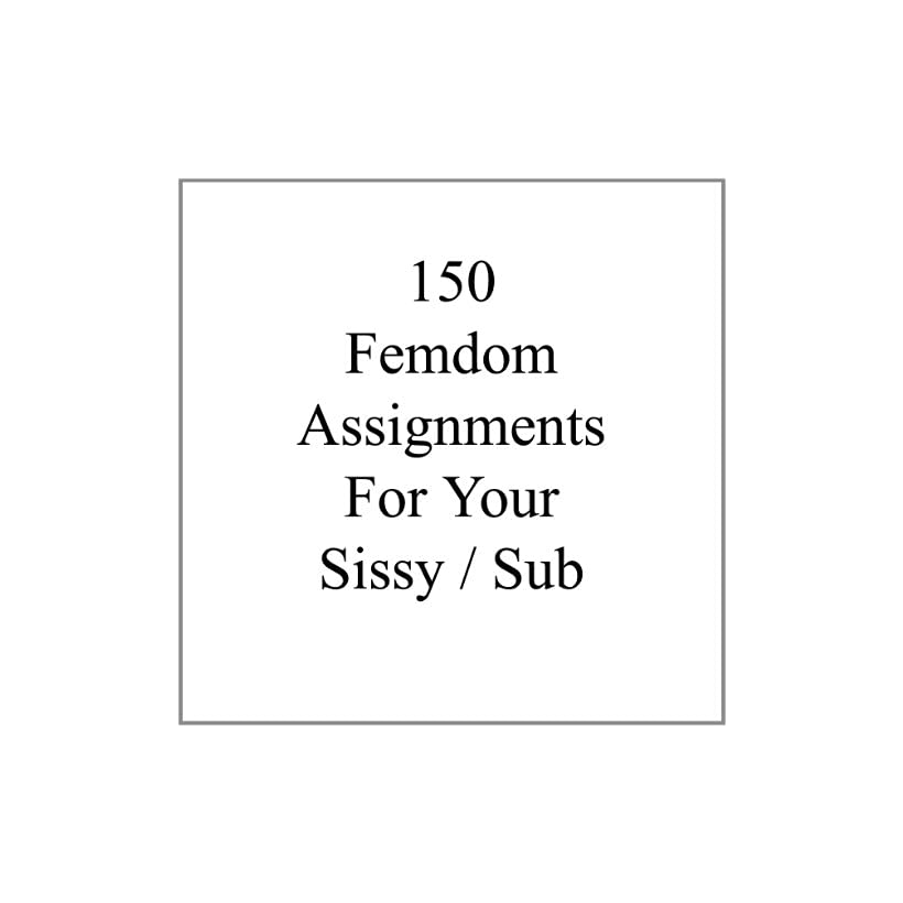 150 Femdom Assignments for Your Sissy / Sub MIstress Jessica