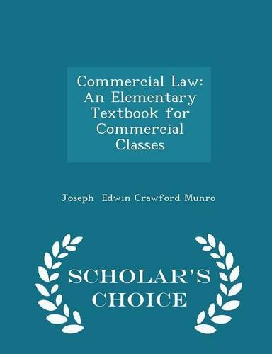 Commercial Law: An Elementary Textbook for Commercial Classes - Scholar's Choice Edition