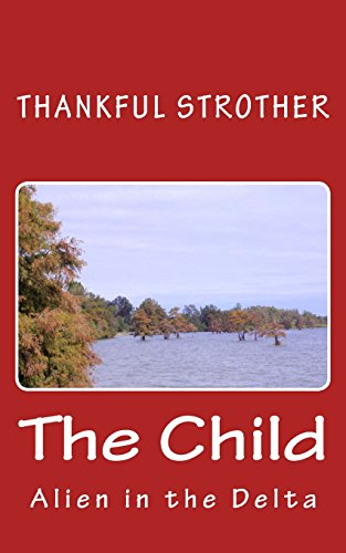 The Child: Alien in the Delta - Series: Volume 1 (Thankful Strother's Memoirs)