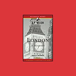 London: A History [Modern Library Chronicles] | [A. N. Wilson]