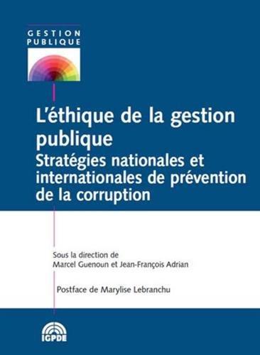 L'éthique de la gestion publique : Stratégies nationales et internationales de prévention de la corruption