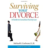 Surviving Your Divorce: A Guide to Canadian Family Lawby Michael G. Cochrane