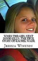 WHEN THE GIRL NEXT DOOR KILLS : THE TRUE STORY OF RACHEL WADE