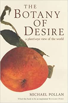 an analysis of the botany of desire by michael pollan 1-sentence-summary: the botany of desire describes how, contrary to popular belief, we might not be using plants as much as plants use us, by getting humans to ensure their survival, thanks to appealing to our desires for beauty, sweetness, intoxication and control.