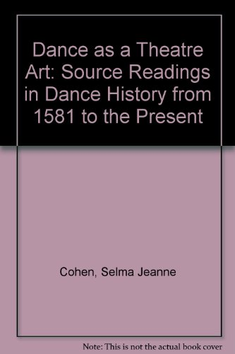 Dance as a Theatre Art: Source Reading in Dance History from 1581 to the Present