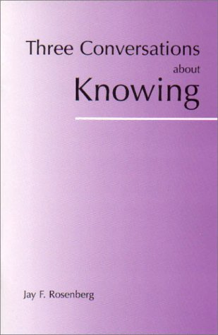 Alex Rosenberg, Three Conversations About Knowing